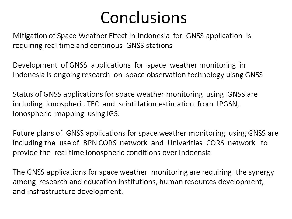 Conclusions Mitigation of Space Weather Effect in Indonesia for GNSS application is requiring real time and continous GNSS stations.