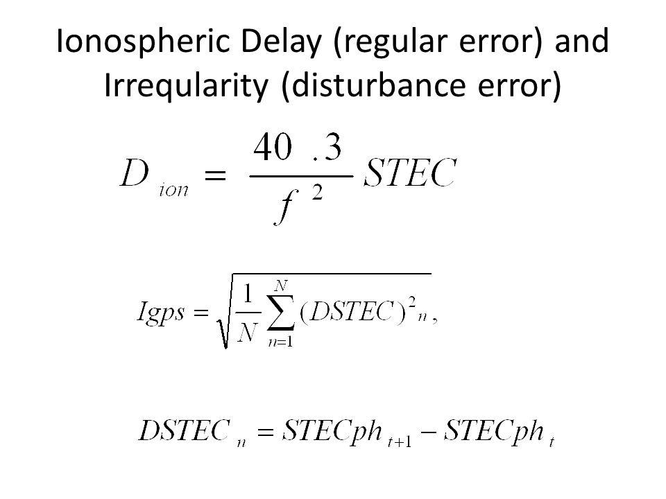 Ionospheric Delay (regular error) and Irreqularity (disturbance error)