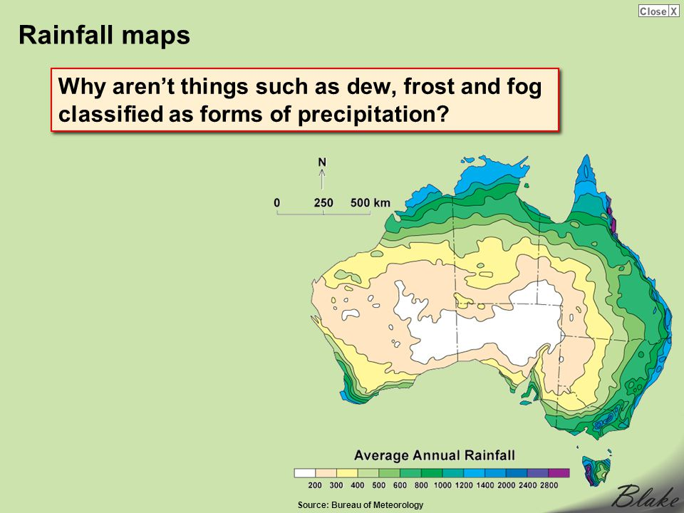 Rainfall maps Why aren't things such as dew, frost and fog classified as forms of precipitation Source: Bureau of Meteorology.