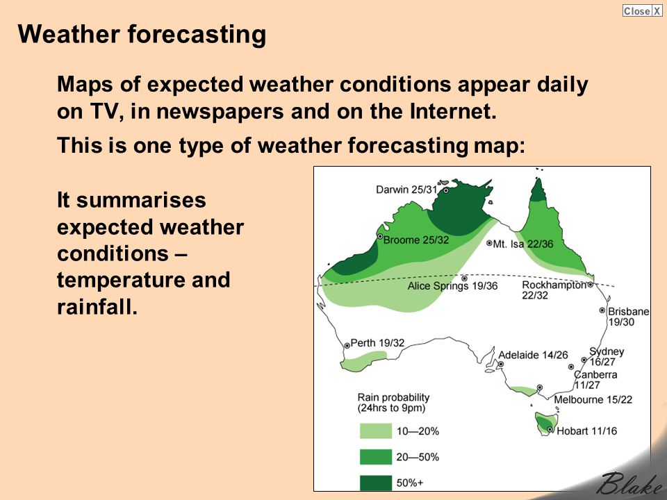 Weather forecasting Maps of expected weather conditions appear daily on TV, in newspapers and on the Internet.