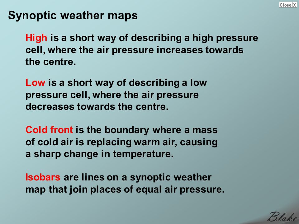 Synoptic weather maps High is a short way of describing a high pressure cell, where the air pressure increases towards the centre.