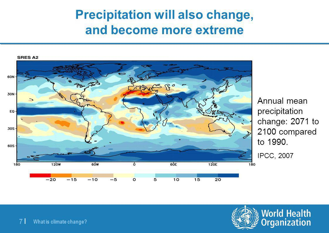 Precipitation will also change, and become more extreme
