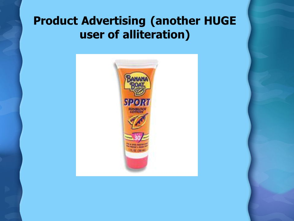 Product Advertising (another HUGE user of alliteration)