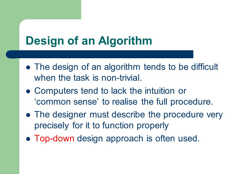 Design of an Algorithm The design of an algorithm tends to be difficult when the task is non-trivial.