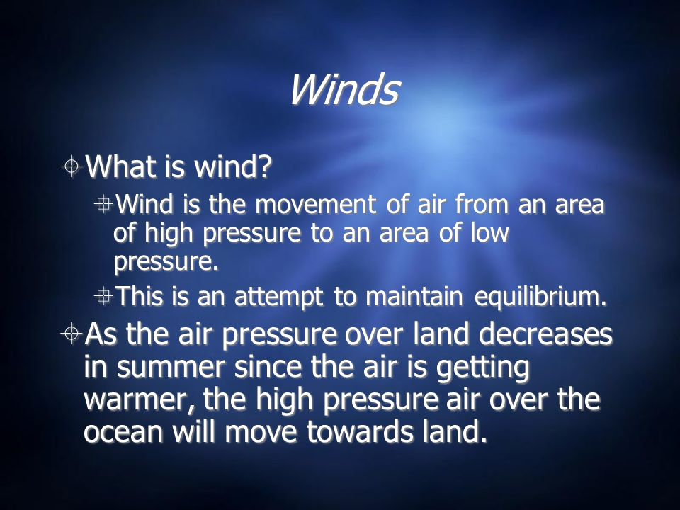 Winds What is wind Wind is the movement of air from an area of high pressure to an area of low pressure.