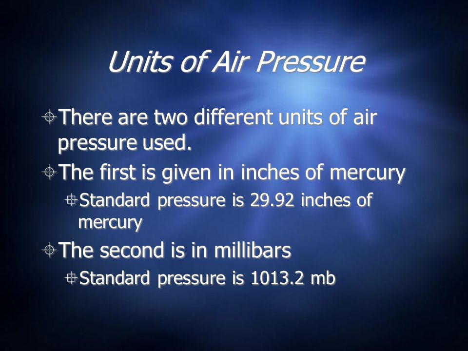 Units of Air Pressure There are two different units of air pressure used. The first is given in inches of mercury.
