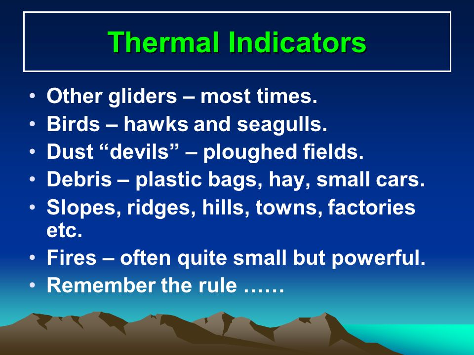 Thermal Indicators Other gliders – most times.