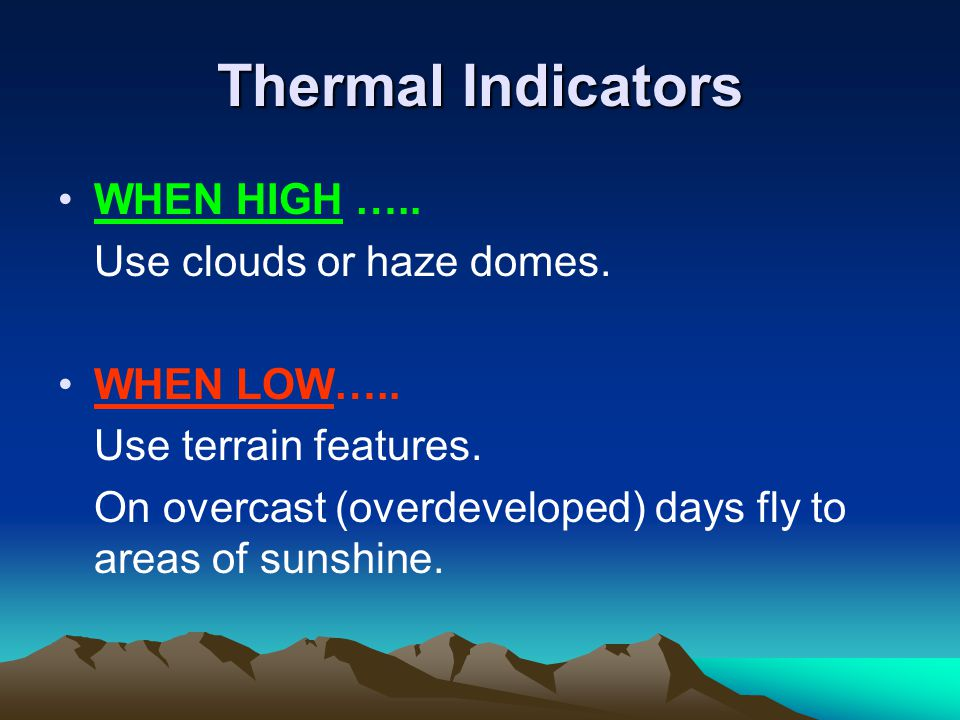 Thermal Indicators WHEN HIGH ….. Use clouds or haze domes. WHEN LOW…..