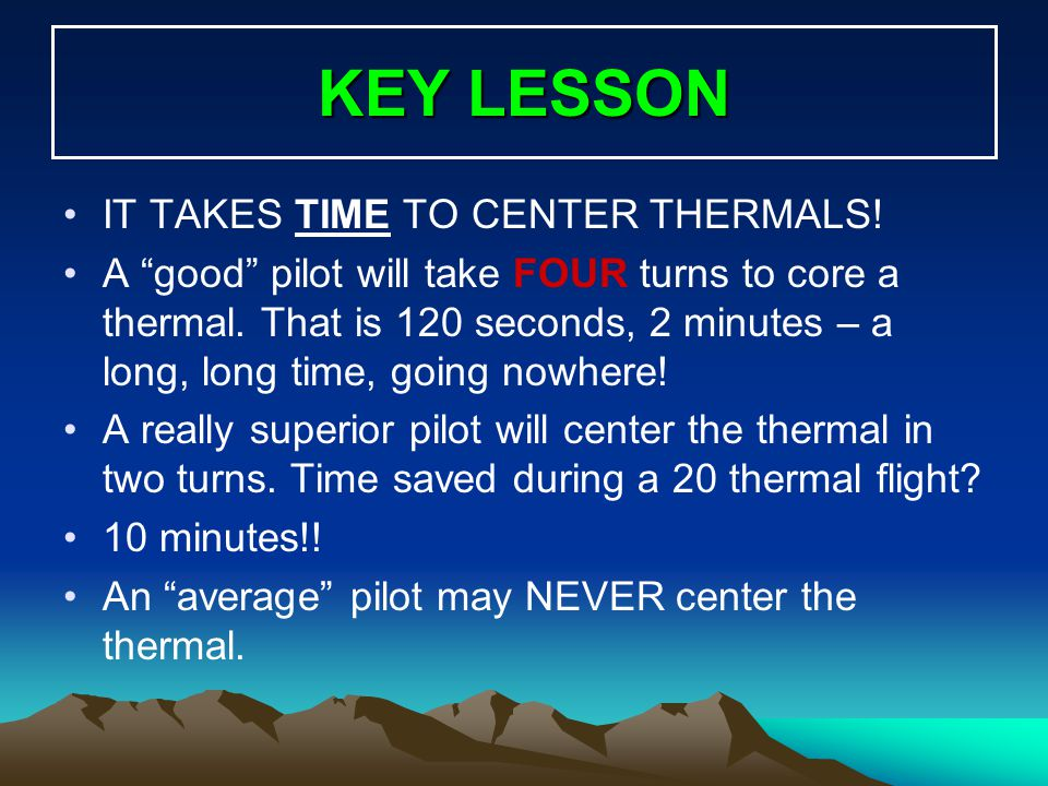 KEY LESSON IT TAKES TIME TO CENTER THERMALS!