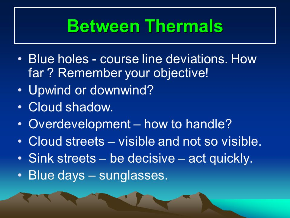 Between Thermals Blue holes - course line deviations. How far Remember your objective! Upwind or downwind
