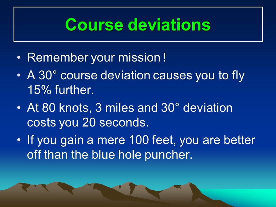 Course deviations Remember your mission !