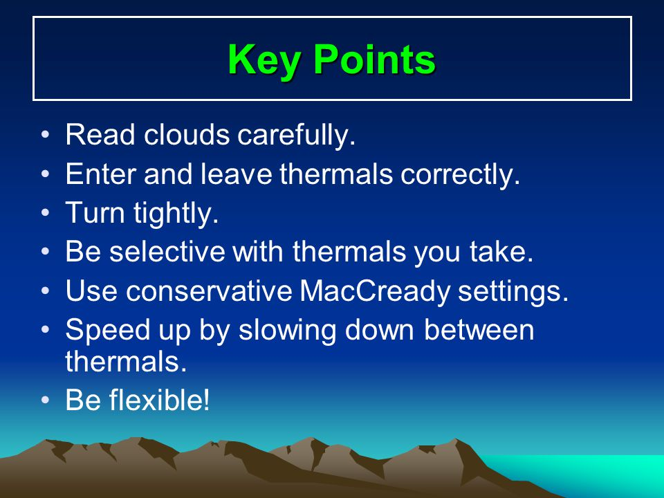 Key Points Read clouds carefully. Enter and leave thermals correctly.