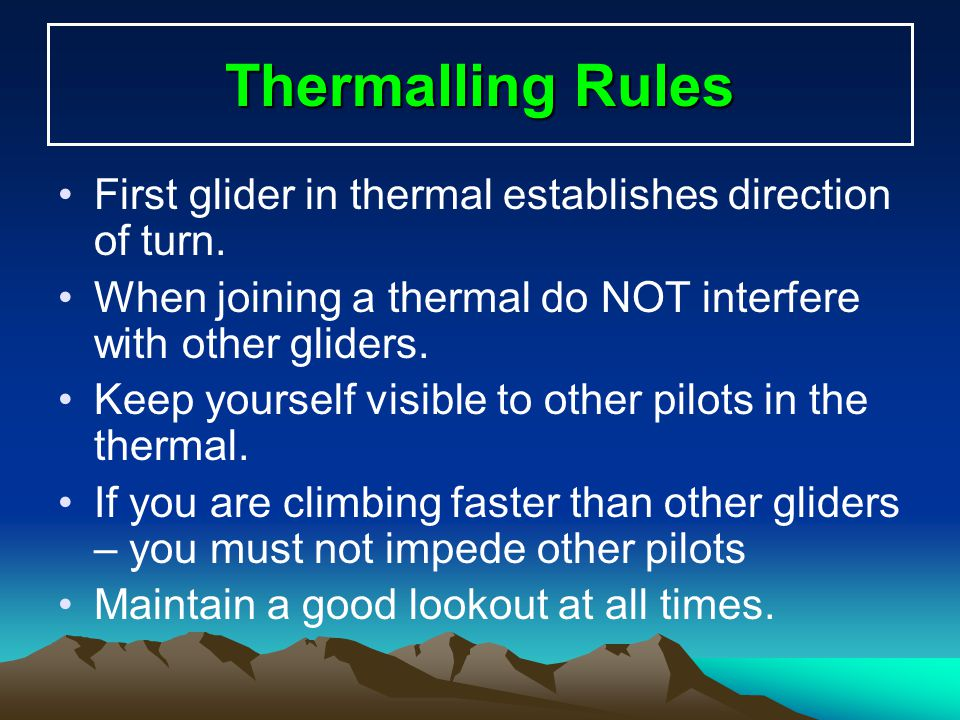 Thermalling Rules First glider in thermal establishes direction of turn. When joining a thermal do NOT interfere with other gliders.