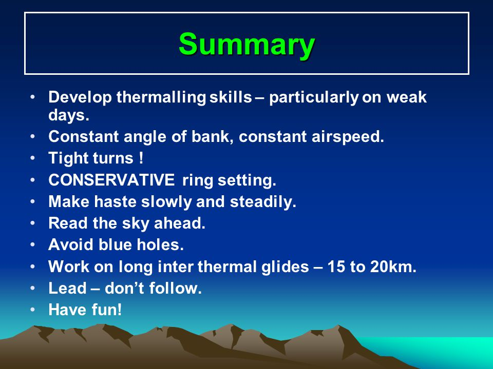 Summary Develop thermalling skills – particularly on weak days.