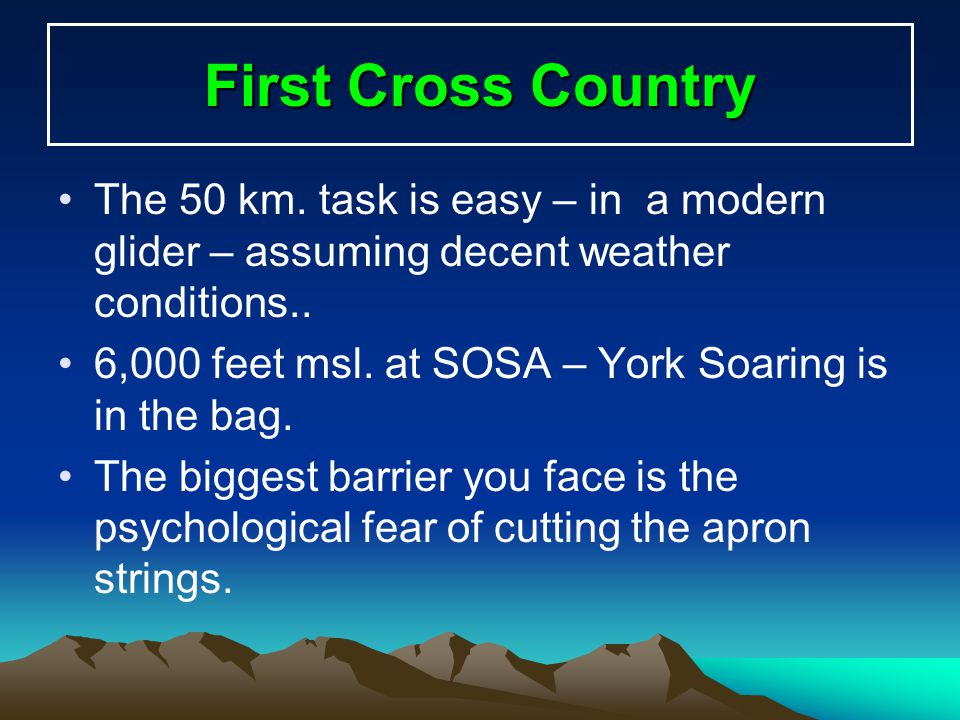 First Cross Country The 50 km. task is easy – in a modern glider – assuming decent weather conditions..