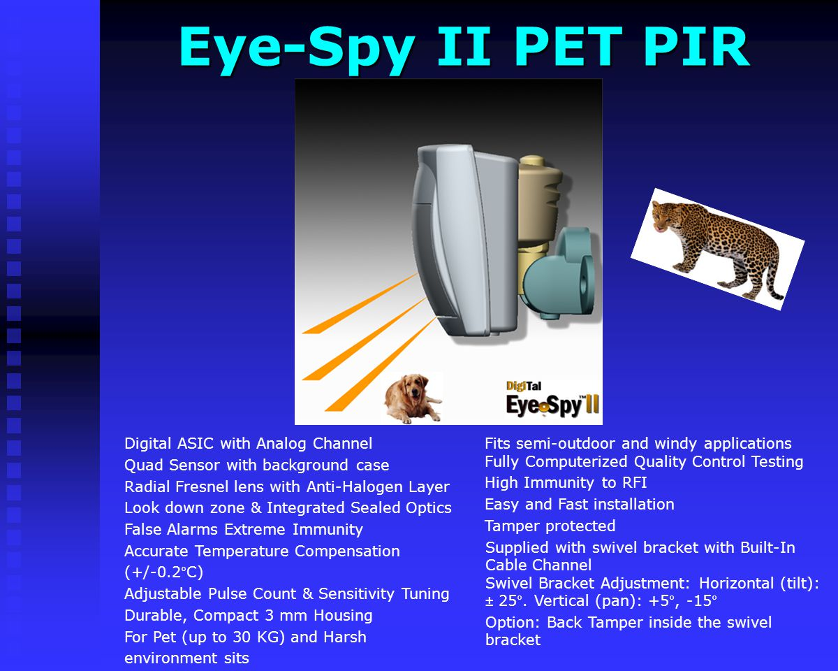 Eye-Spy II PET PIR Fits semi-outdoor and windy applications Fully Computerized Quality Control Testing.