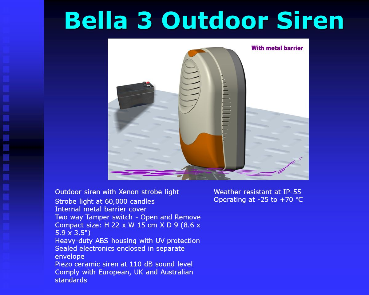 Bella 3 Outdoor Siren Weather resistant at IP-55 Operating at -25 to +70 °C. Outdoor siren with Xenon strobe light.