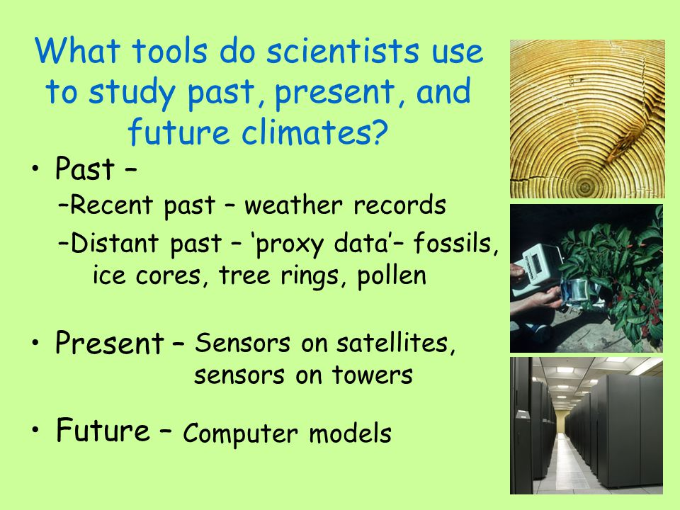 What tools do scientists use to study past, present, and future climates