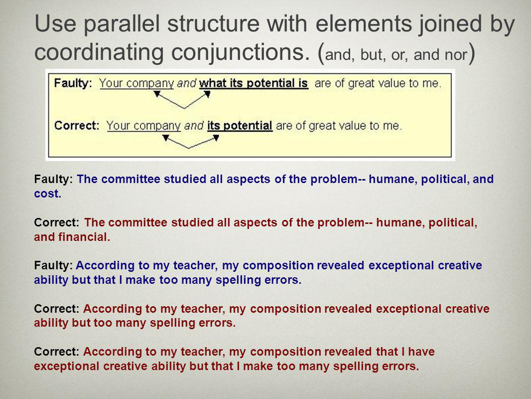 Use parallel structure with elements joined by coordinating conjunctions. (and, but, or, and nor)