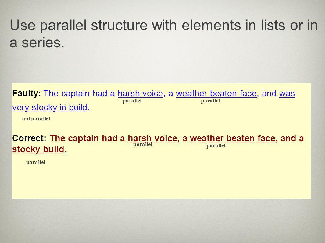 Use parallel structure with elements in lists or in a series.