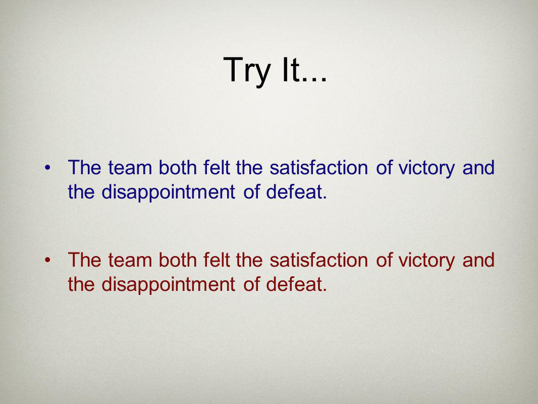 Try It... The team both felt the satisfaction of victory and the disappointment of defeat.