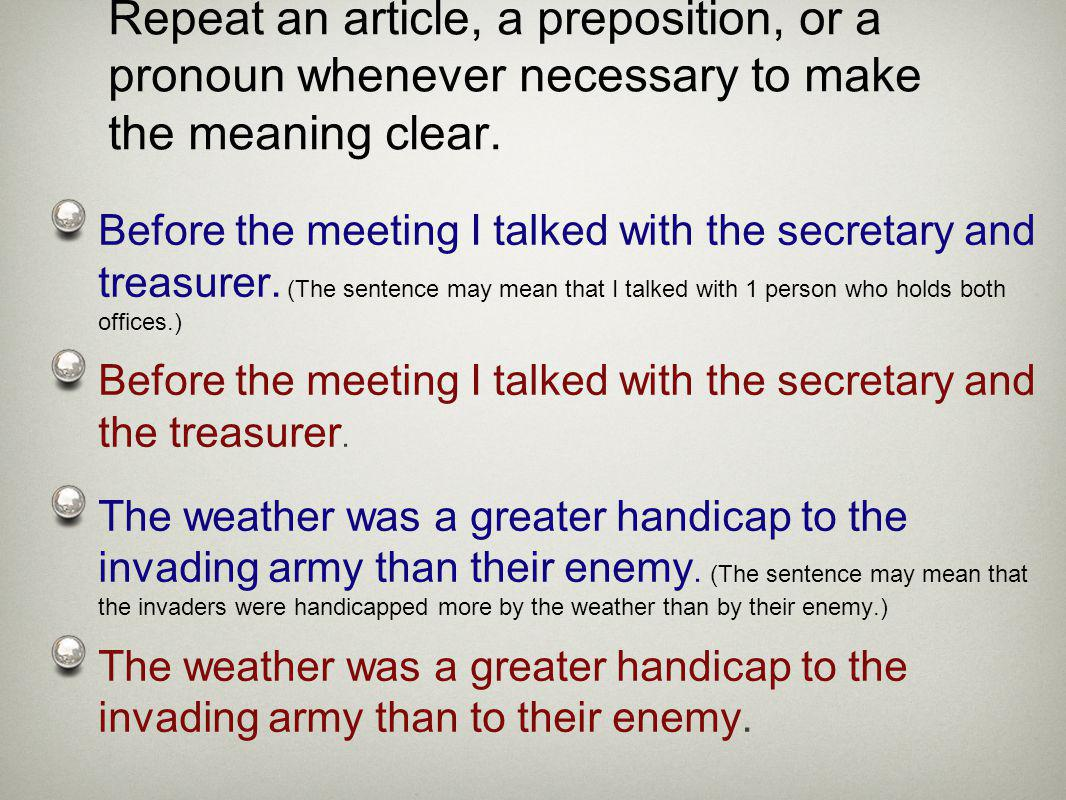 Repeat an article, a preposition, or a pronoun whenever necessary to make the meaning clear.