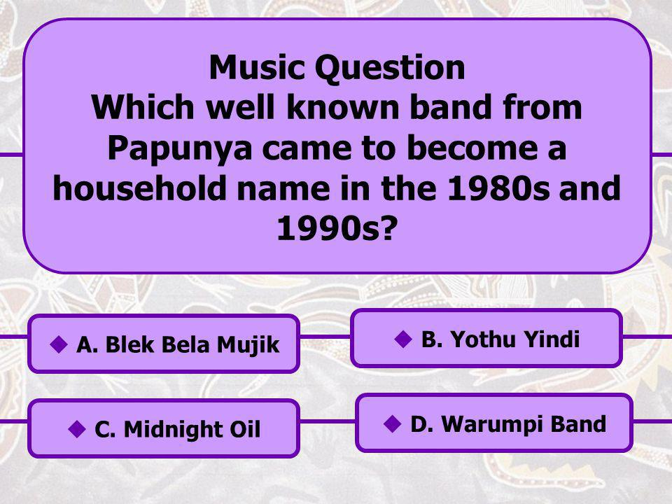 Music Question Which well known band from Papunya came to become a household name in the 1980s and 1990s