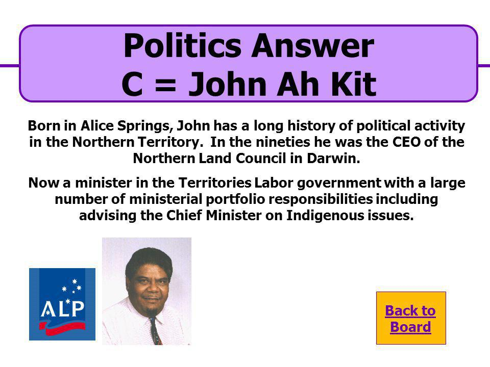 Politics Answer C = John Ah Kit