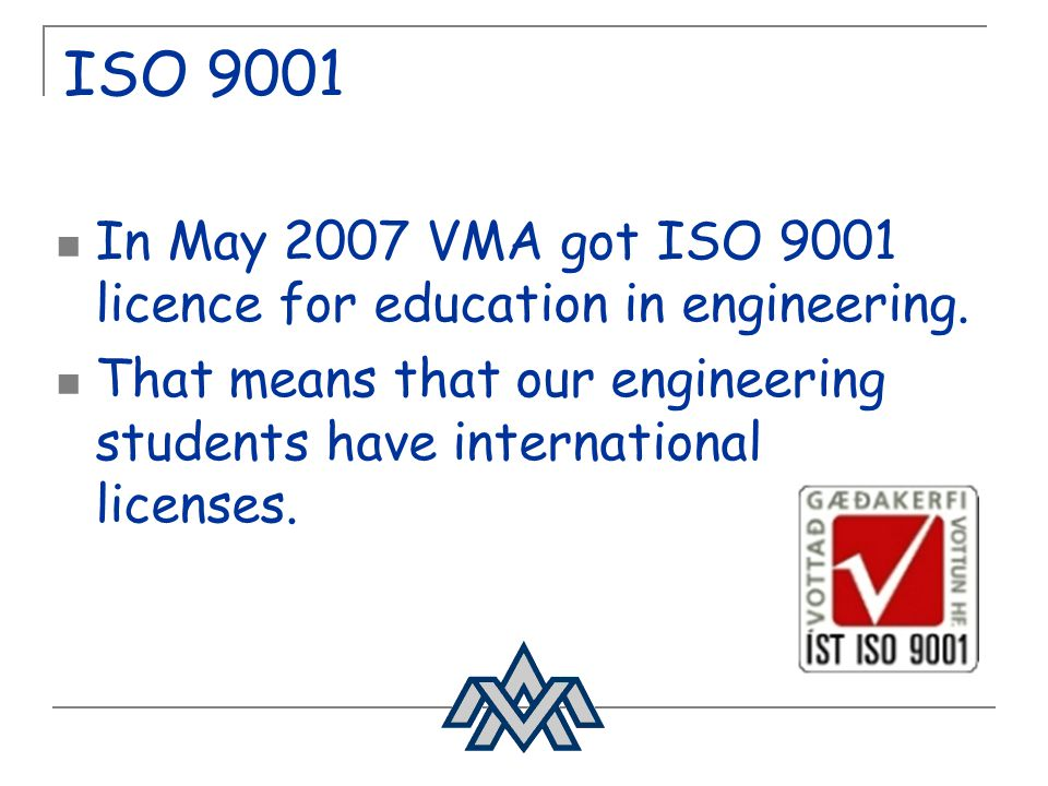 ISO 9001 In May 2007 VMA got ISO 9001 licence for education in engineering.