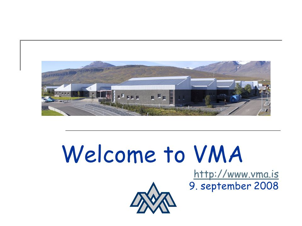 Welcome to VMA http://www.vma.is 9. september 2008