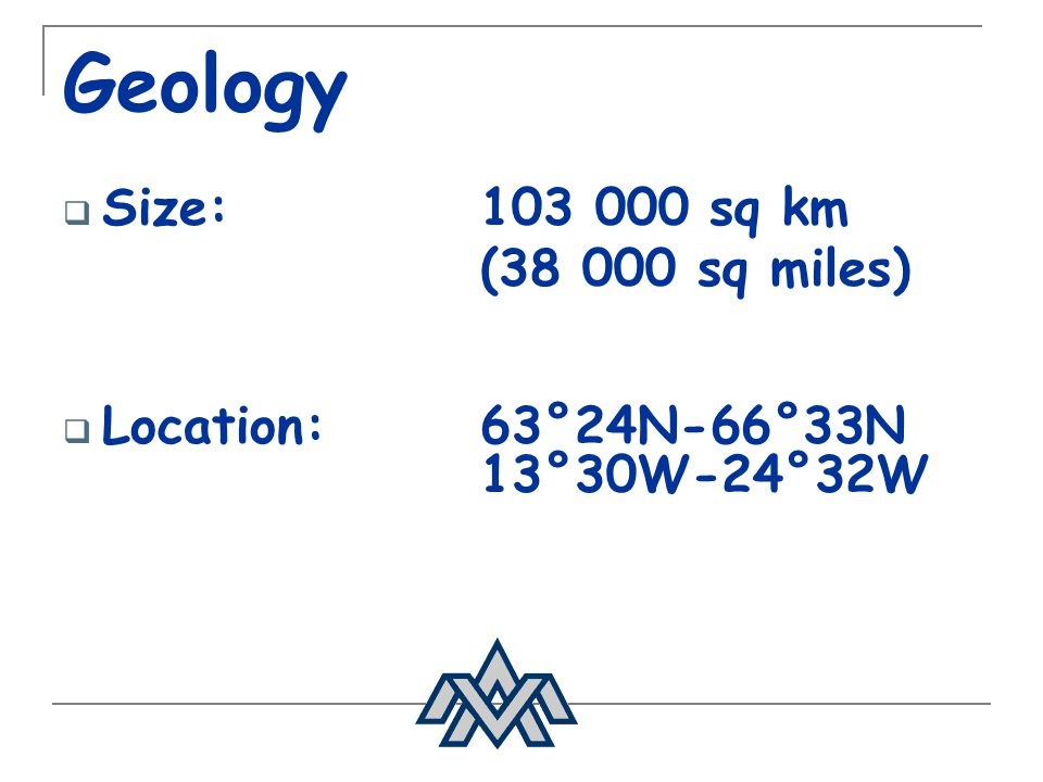 Geology Size: 103 000 sq km (38 000 sq miles)