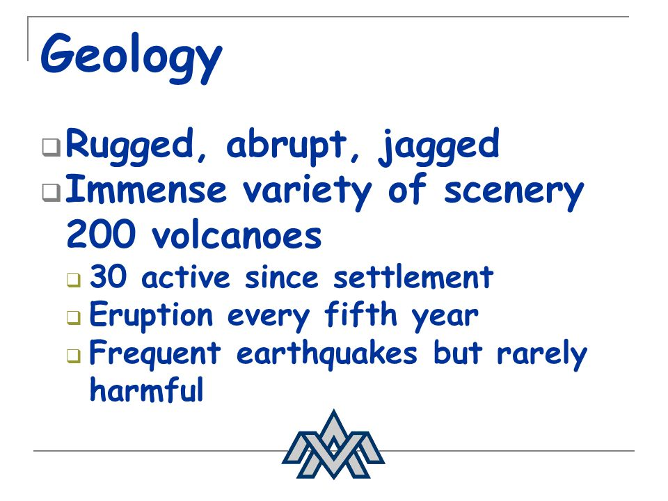 Geology Rugged, abrupt, jagged Immense variety of scenery