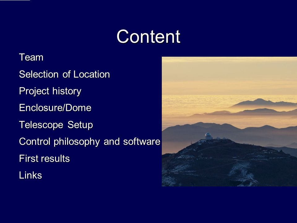 Content Team Selection of Location Project history Enclosure/Dome