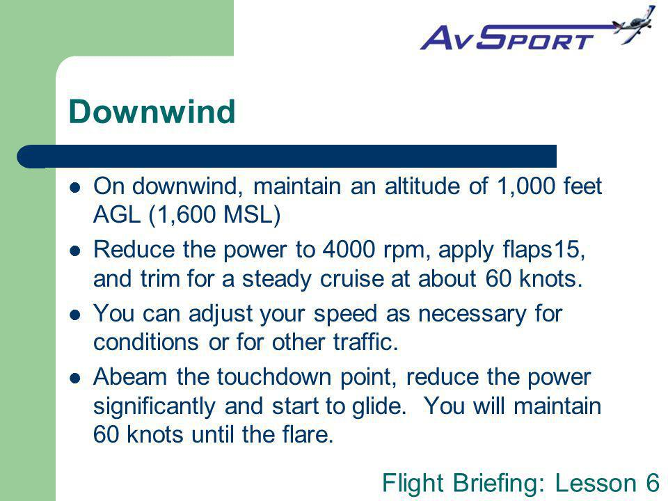 Downwind On downwind, maintain an altitude of 1,000 feet AGL (1,600 MSL)