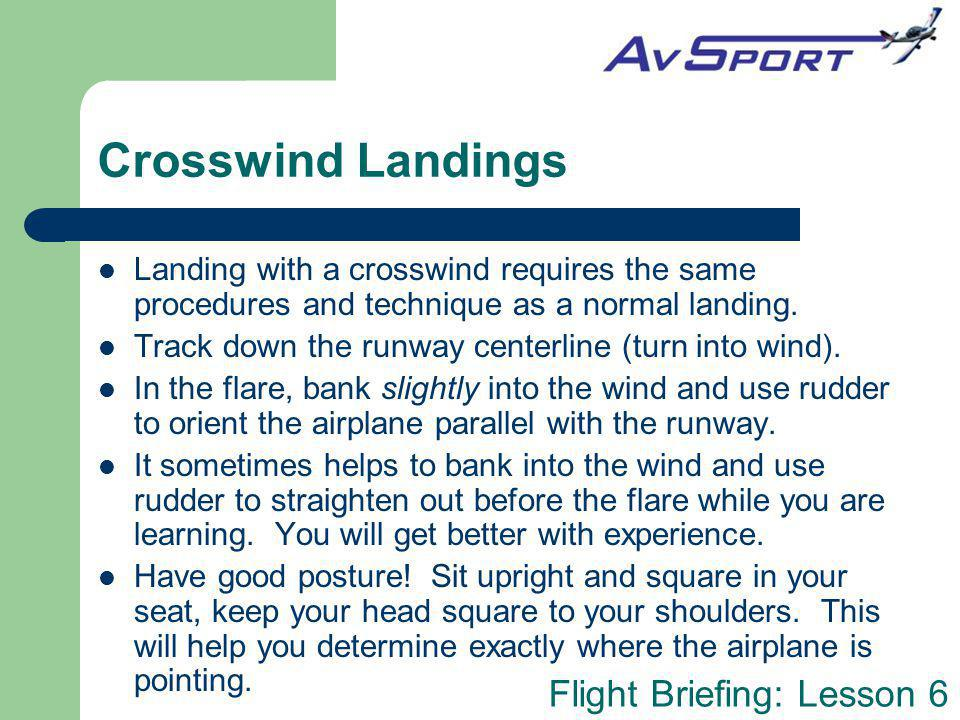 Crosswind Landings Landing with a crosswind requires the same procedures and technique as a normal landing.