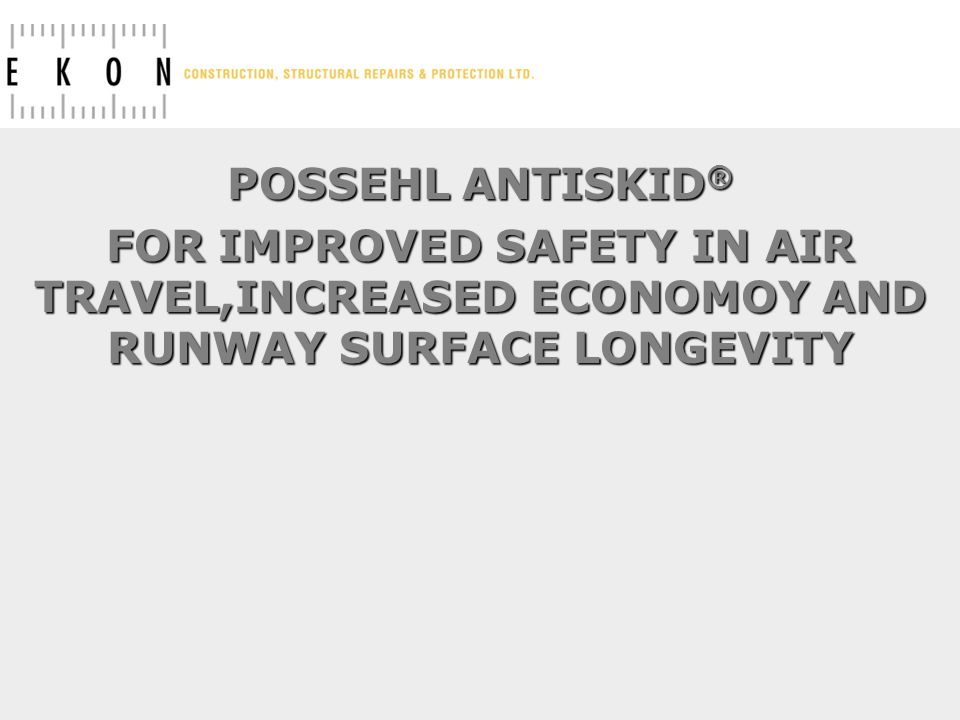 POSSEHL ANTISKID® FOR IMPROVED SAFETY IN AIR TRAVEL,INCREASED ECONOMOY AND RUNWAY SURFACE LONGEVITY