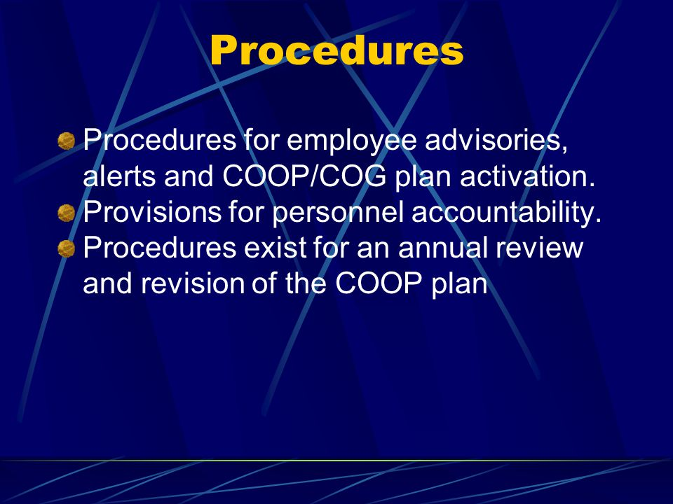 Procedures Procedures for employee advisories, alerts and COOP/COG plan activation. Provisions for personnel accountability.