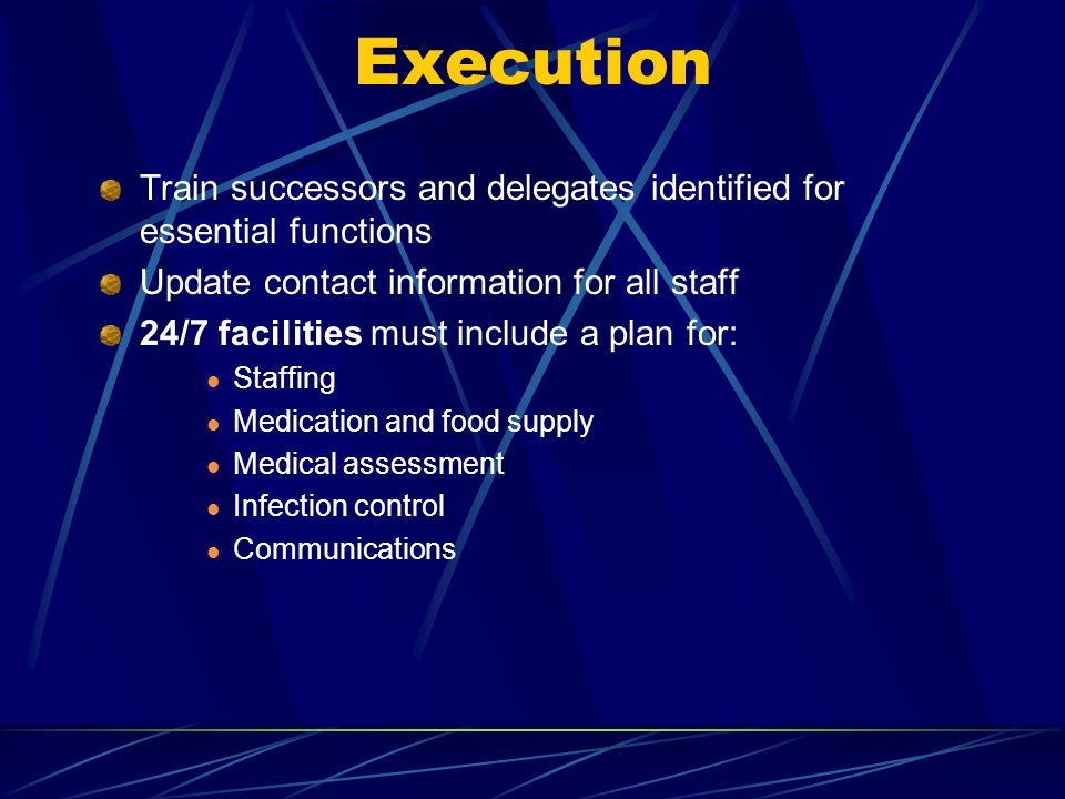 Execution Train successors and delegates identified for essential functions. Update contact information for all staff.
