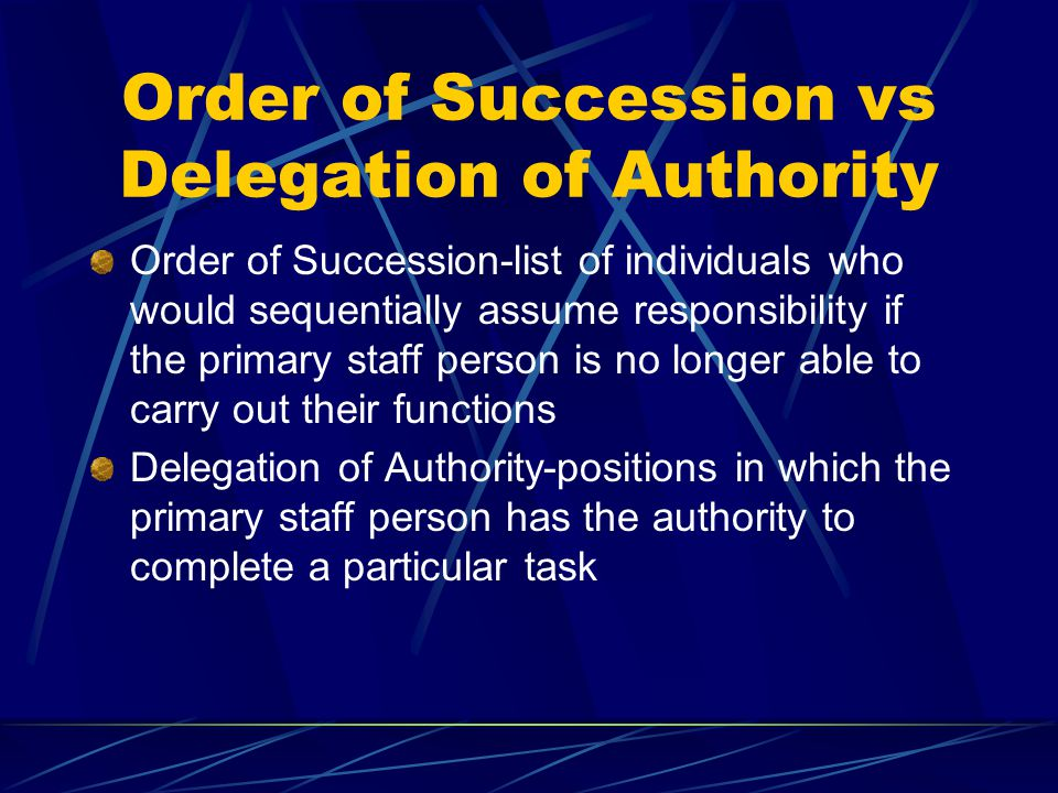 Order of Succession vs Delegation of Authority