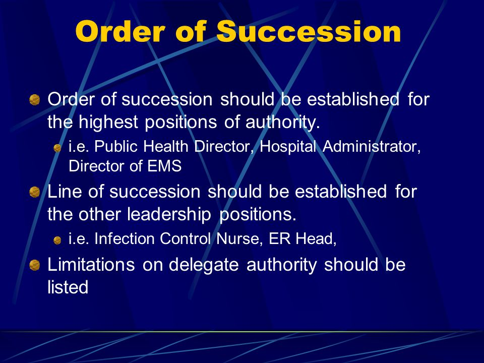 Order of Succession Order of succession should be established for the highest positions of authority.