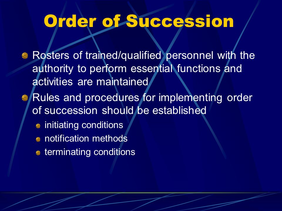 Order of Succession Rosters of trained/qualified personnel with the authority to perform essential functions and activities are maintained.