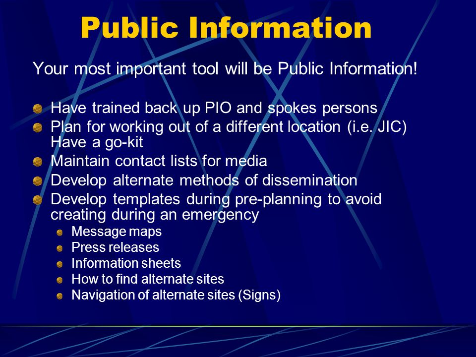 Public Information Your most important tool will be Public Information! Have trained back up PIO and spokes persons.