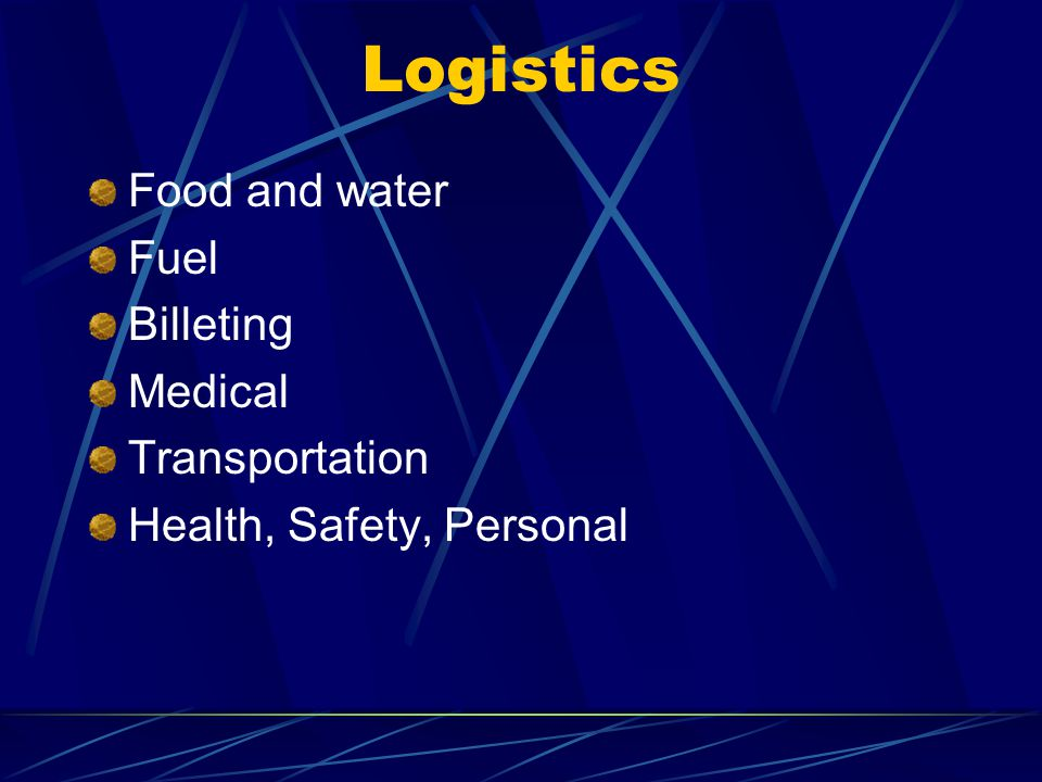 Logistics Food and water Fuel Billeting Medical Transportation