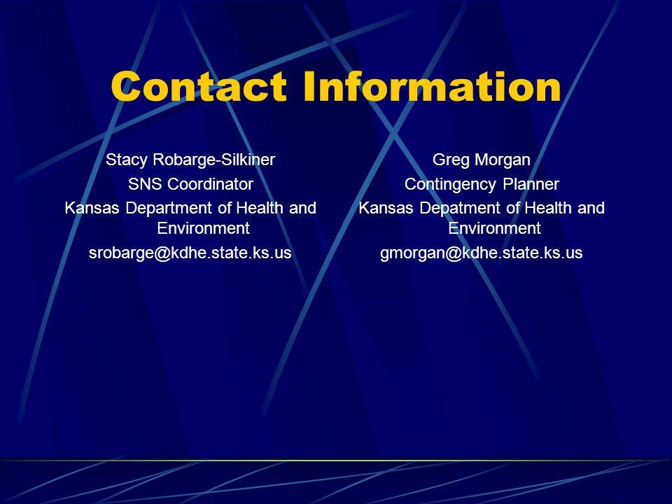Contact Information Stacy Robarge-Silkiner. SNS Coordinator. Kansas Department of Health and Environment.