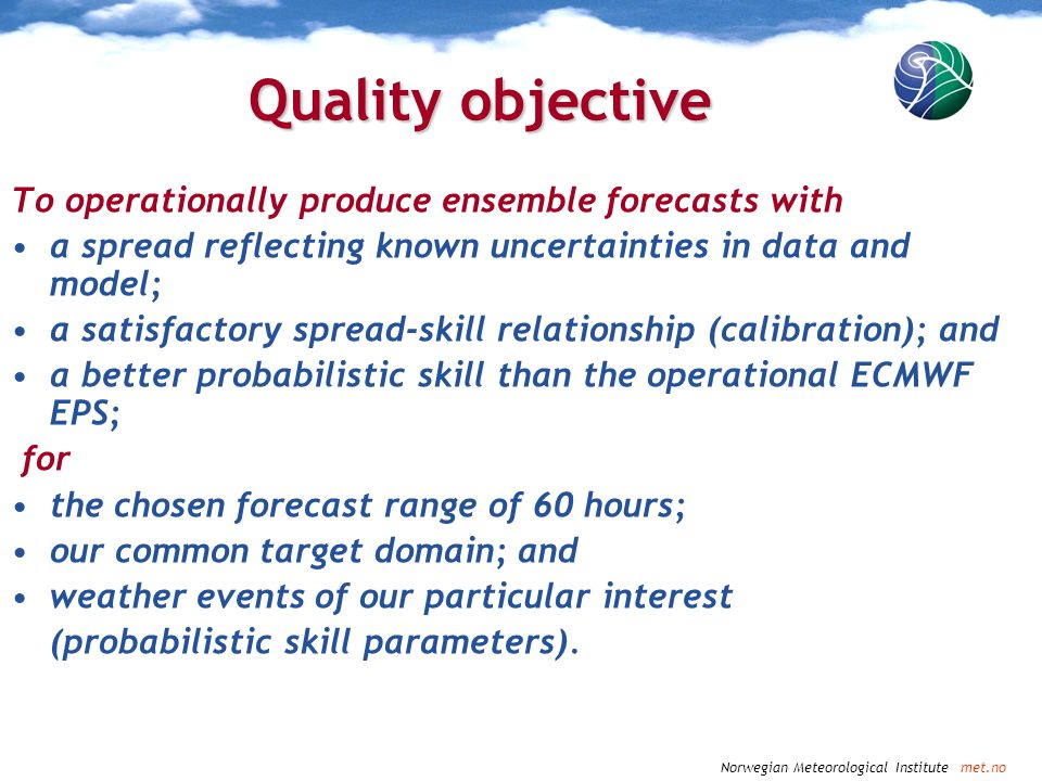 Quality objective To operationally produce ensemble forecasts with