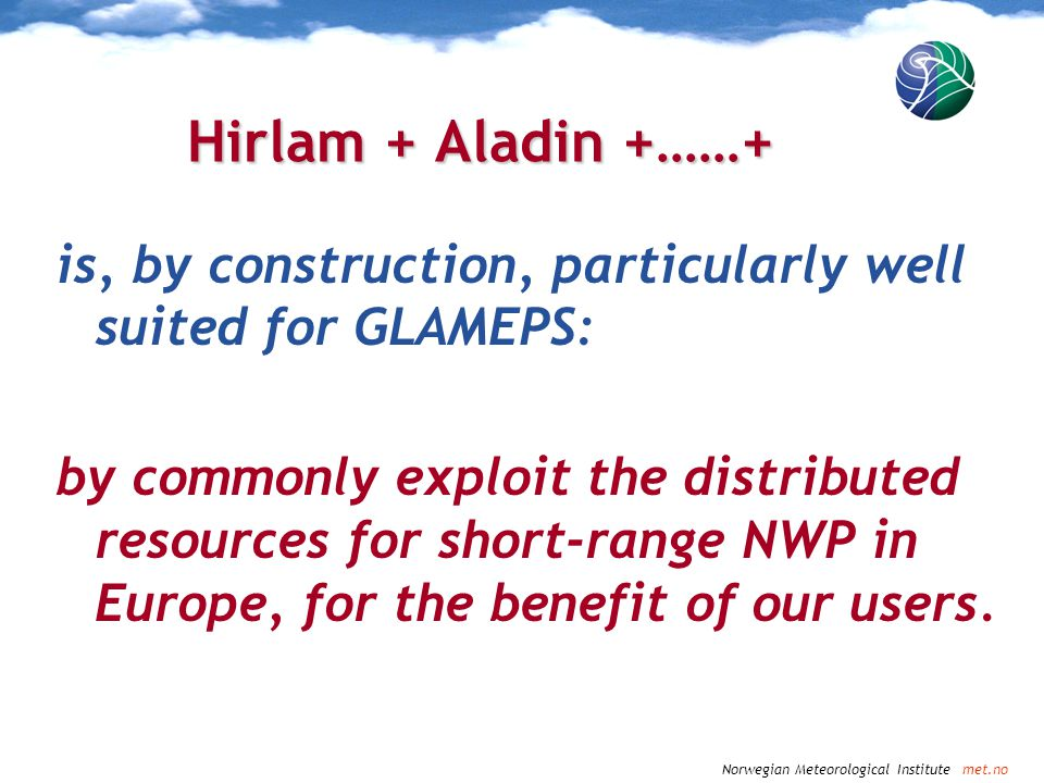 Hirlam + Aladin +……+ is, by construction, particularly well suited for GLAMEPS: