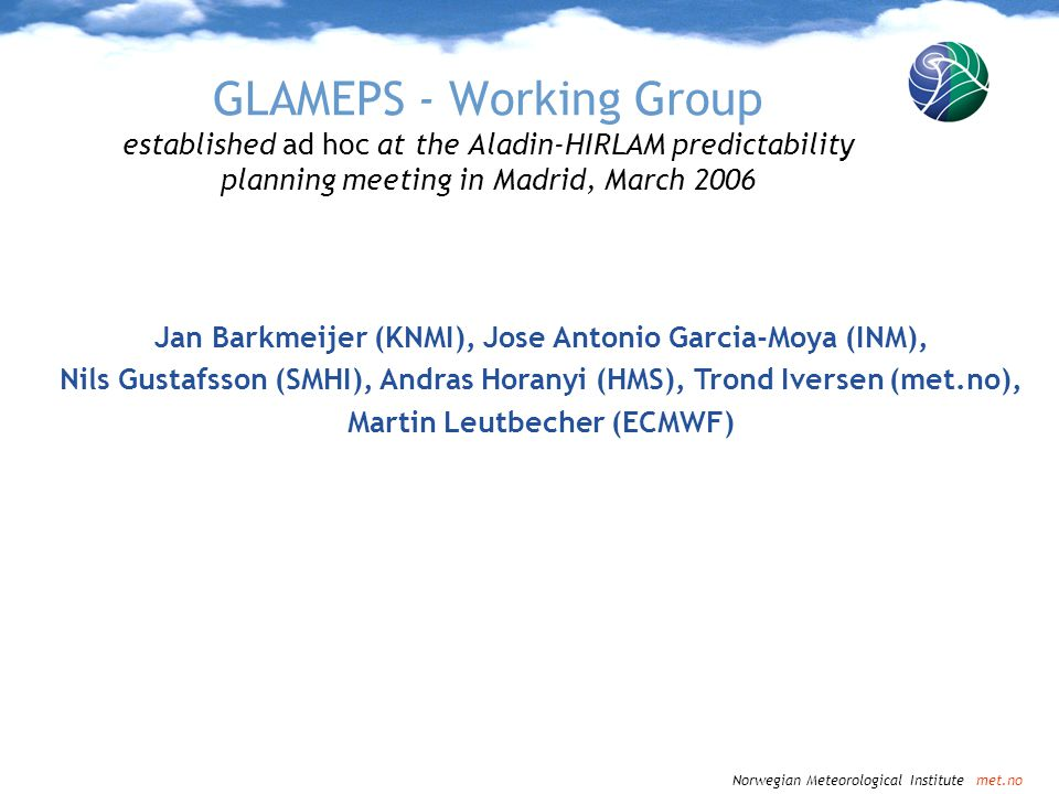 GLAMEPS - Working Group established ad hoc at the Aladin-HIRLAM predictability planning meeting in Madrid, March 2006