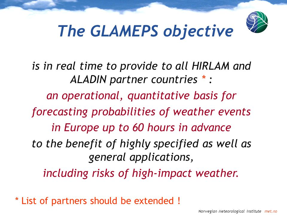 The GLAMEPS objective is in real time to provide to all HIRLAM and ALADIN partner countries * : an operational, quantitative basis for.