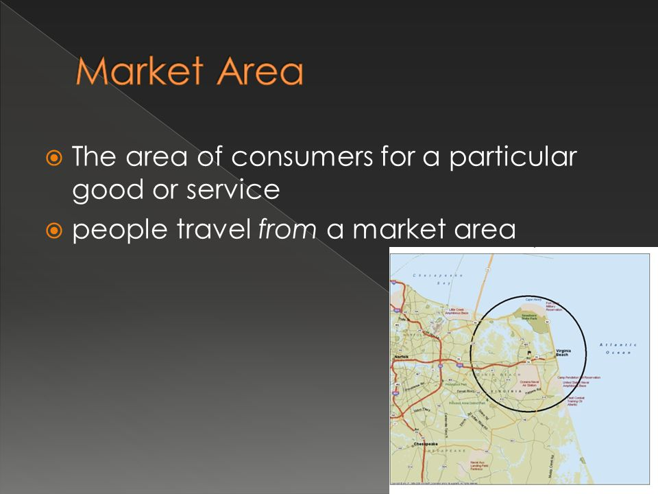 Market Area The area of consumers for a particular good or service