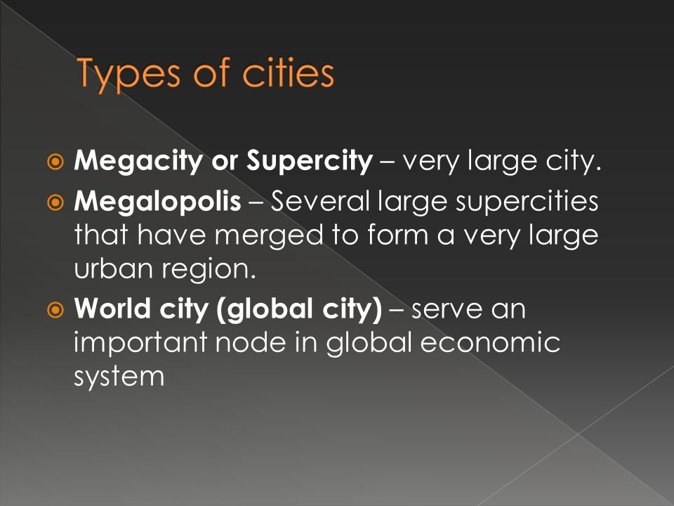 Types of cities Megacity or Supercity – very large city.